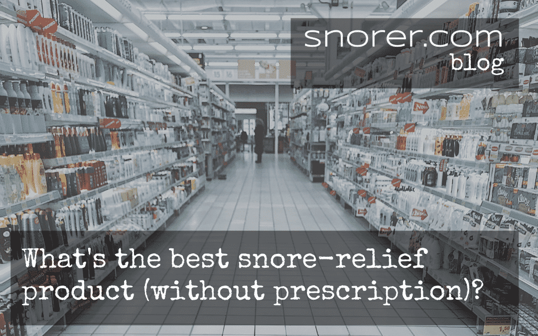 What's the Best Snore-Relief Product? (Without Prescription) 2020 Update