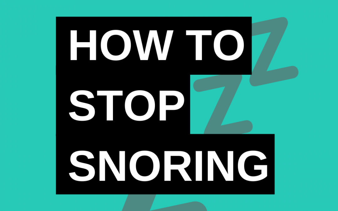 How to Stop Snoring: The Definitive, Step-by-Step Guide (2021)